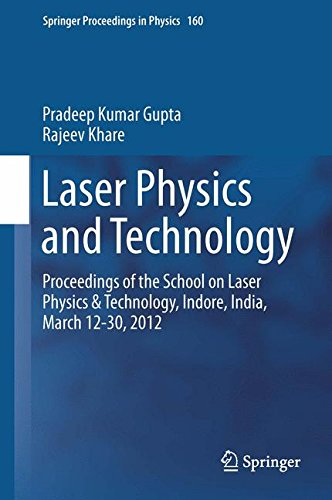 Laser Physics and Technology: Proceedings of the School on Laser Physics & Technology, Indore, India, March 12-30, 2012 (Springer Proceedings in Physics)