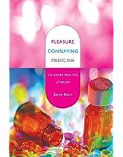 Pleasure Consuming Medicine: The Queer Politics of Drugs