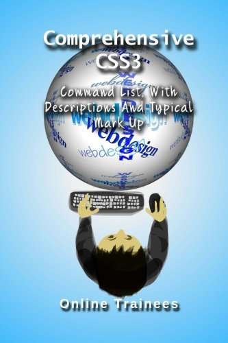 Download Comprehensive CSS3 Command List: With Descriptions And Typical Mark Up ebook