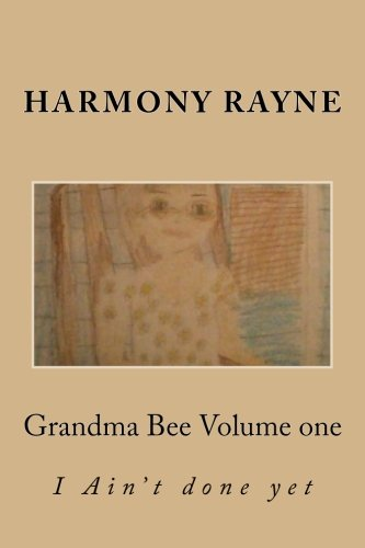 Download Grandma Bee: I Aint done yet (Volume 1) ebook