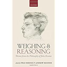 Weighing and Reasoning: Themes from the Philosophy of John Broome