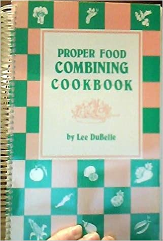 Proper food combining cookbook lee dubelle 9780961870300 amazon proper food combining cookbook lee dubelle 9780961870300 amazon books forumfinder Image collections