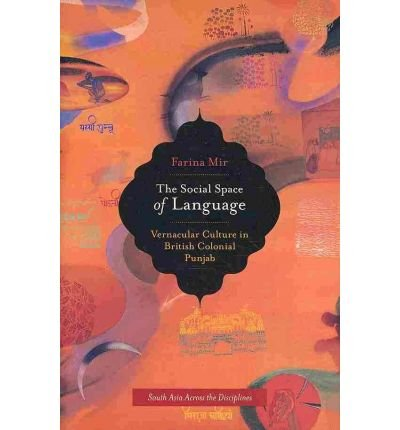 Download [(The Social Space of Language: Vernacular Culture in British Colonial Punjab)] [Author: Farina Mir] published on (July, 2010) PDF