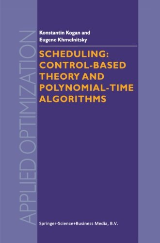 Scheduling: Control-Based Theory and Polynomial-Time Algorithms (Applied Optimization)