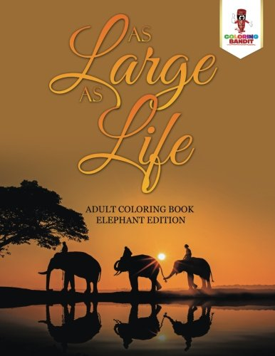 As Large as Life : Adult Coloring Book Elephant Edition