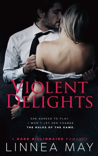 Violent Delights: A Dark Billionaire Romance