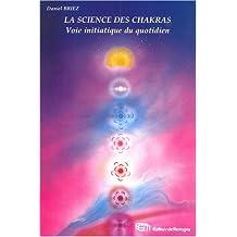 La science des Chakras: Voie initiatique du quotidien