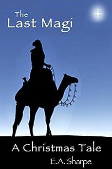 The Last Magi: a Christmas Tale - Kindle edition by E.A. Sharpe