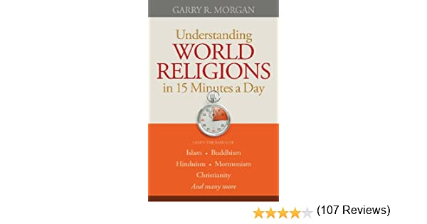 Understanding world religions in 15 minutes a day kindle edition understanding world religions in 15 minutes a day kindle edition by garry r morgan religion spirituality kindle ebooks amazon fandeluxe Image collections