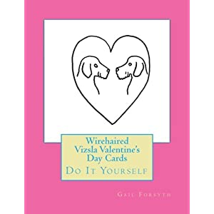 Wirehaired Vizsla Valentine's Day Cards: Do It Yourself 2