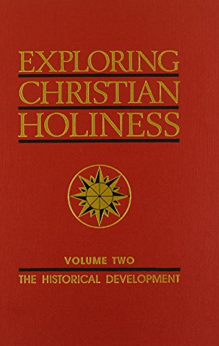 002: Exploring Christian Holiness, Vol. 2: The Historical Development