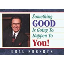Something Good Is Going to Happen to You!: Choose the Imperishable, See the Invisible, Do the Impossible