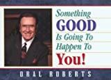 Something Good Is Going to Happen to You, Roberts, Oral, 1880089289