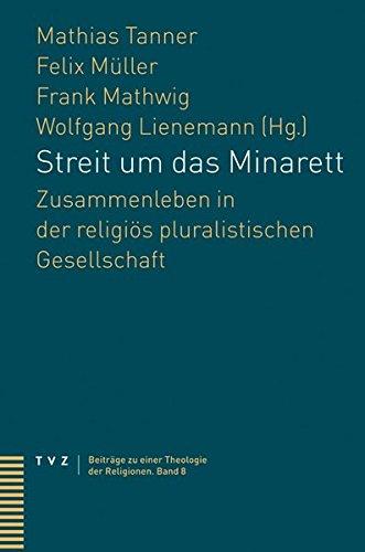 Streit um das Minarett: Zusammenleben in der religiös pluralistischen Gesellschaft (Beiträge zu einer Theologie der Religionen, Band 8)