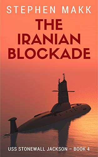 (The Iranian Blockade (USS Stonewall Jackson Book 4))