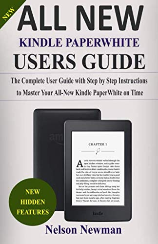 ALL-NEW KINDLE PAPERWHITE USER GUIDE: THE COMPLETE GUIDE WITH STEP BY STEP INSTRUCTIONS TO MASTER YOUR ALL-NEW KINDLE PAPERWHITE ON TIME