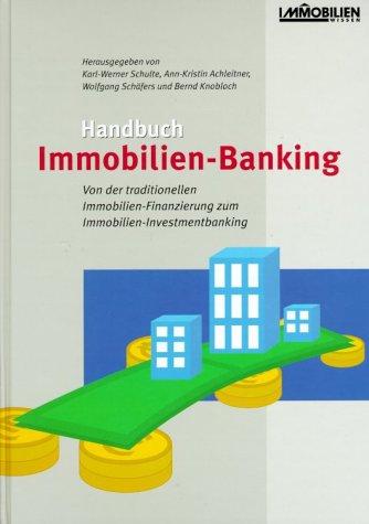 Handbuch Immobilien-Banking: Von der traditionellen Finanzierung zum Investment-Banking Gebundenes Buch – Februar 2002 Karl W Schulte Ann K Achleitner Wolfgang Schäfers Bernd Knobloch