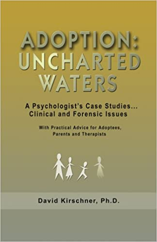 Adoption: Uncharted Waters: a Psychologist's Case Studies... Clinical and Forensic Issues
