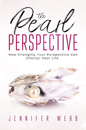 The Pearl Perspective: How Changing Your Perspective Can Change Your Life by [Webb, Jennifer]