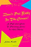 Don't Put Baby in the Corner! A PG-Rated Guide to Parenting Advice Found in 1980s Movies, Adam Keeble, 0557066476