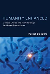 Humanity Enhanced: Genetic Choice and the Challenge for Liberal Democracies (Basic Bioethics)