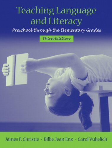 Teaching Language and Literacy: Preschool Through the Elementary Grades (3rd Edition)