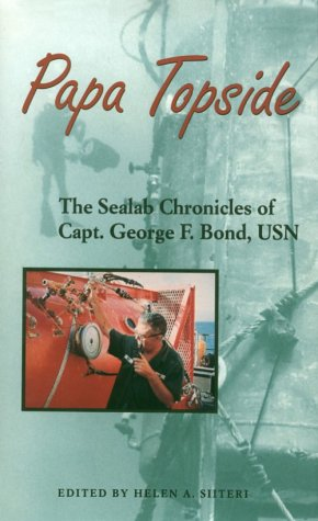 Papa Topside: The Sealab Chronicles of Capt. George F. Bond, USN