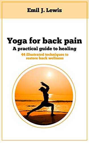 Yoga for back pain: A practical guide to healing - Kindle ...