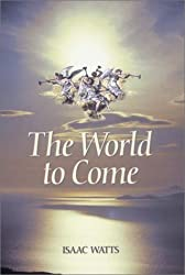 The World to Come (Great Awakening Writings (1725-1760))