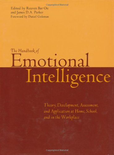 The Handbook of Emotional Intelligence : Theory, Development, Assessment, and Application at Home, School and in the Wor