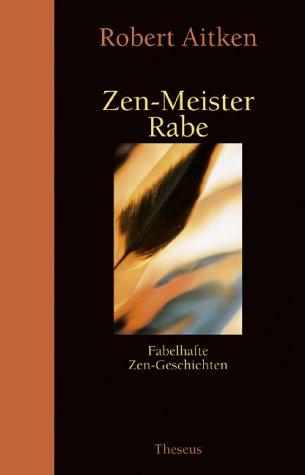 Zen-Meister Rabe: Fabelhafte Zen-Geschichten