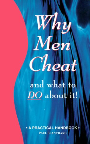 Why Men Cheat and What to Do about It: A Practical Handbook (Why Men Series)