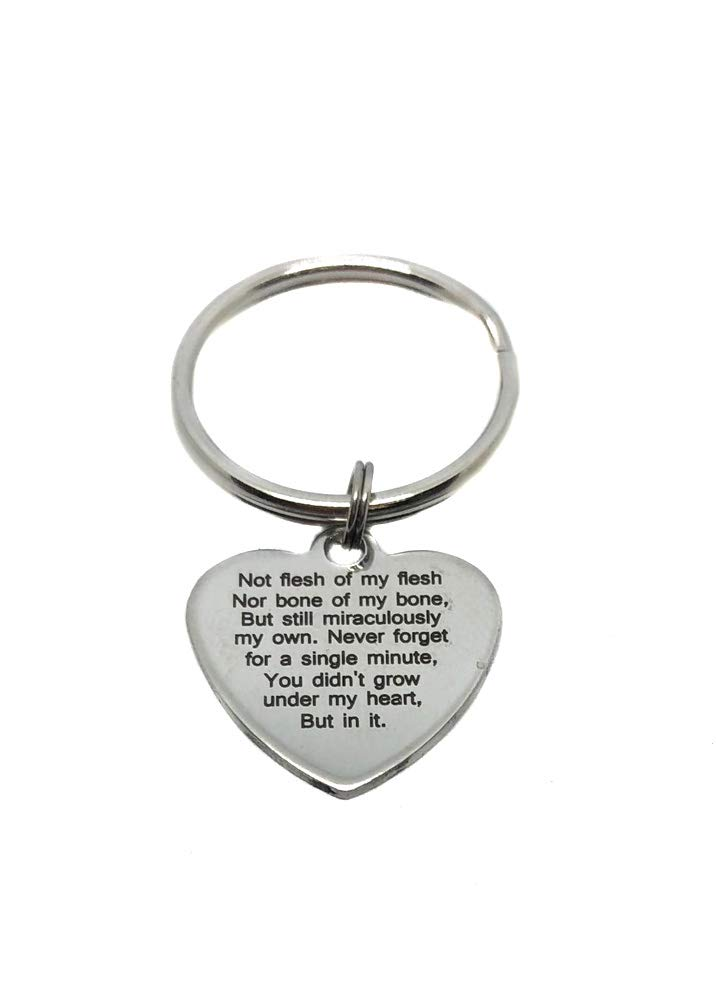 Stainless Steel Not Flesh of My Flesh Not Bone of My Bone, But Still Miraculously My Own. Never Forget, for A Single Minute, You Didn't Grown Under My Heart, But in It Keychain