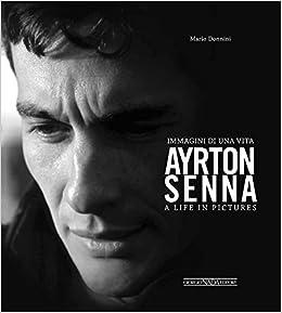 Ayrton Senna. Immagini Di Una Vita-a Life In Pictures. Ediz. Bilingue por Mario Donnini epub