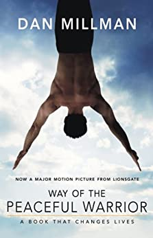 WAY OF THE PEACEFUL WARRIOR: A Book That Changes Lives by [Millman, Dan]