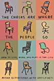 The Chairs Are Where the People Go, Misha Glouberman and Sheila Heti, 0865479453