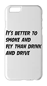 It's better to smoke and fly than drink and drive Iphone 6 plastic case