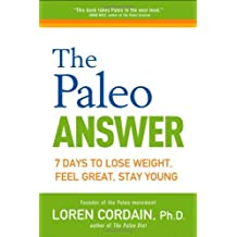 The Paleo Answer: 7 Days to Lose Weight, Feel Great, Stay Young by Loren Cordain (2012-09-28)