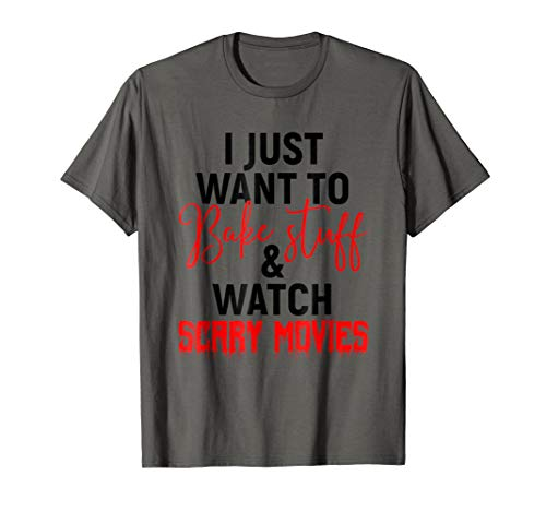 I Just Want To Bake Stuff & Watch Scary Movies T-shirt for $<!--$16.98-->