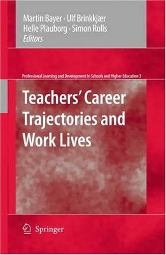 Teachers' Career Trajectories and Work Lives (Professional Learning and Development in Schools and Higher Education Book 3)