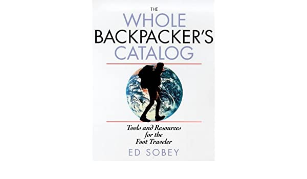 b30548117 The Whole Backpacker's Catalog: Edwin J. C. Sobey, John Vigor ...
