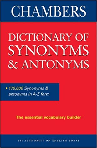 Chambers Dictionary of Synonyms and Antonyms Reference