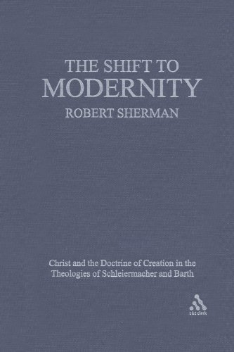 The Shift to Modernity: Christ and the Doctrine of Creation in the Theologies of Schleiermacher and Barth