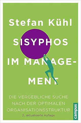 Sisyphos im Management: Die vergebliche Suche nach der optimalen Organisationsstruktur