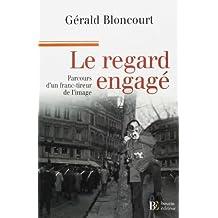 REGARD ENGAGÉ (LE) : PARCOURS D'UN FRANC-TIREUR DE L'IMAGE