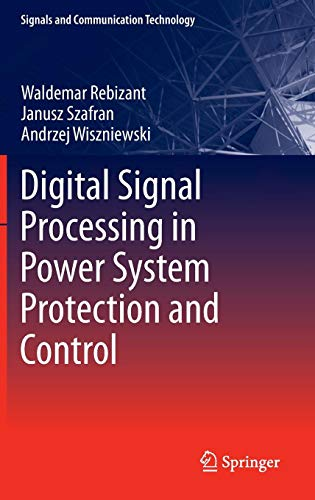 Digital Signal Processing in Power System Protection and Control (Signals and Communication Technology)