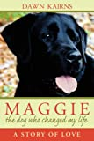 MAGGIE: the dog who changed my Life, Dawn Kairns, 0595487467