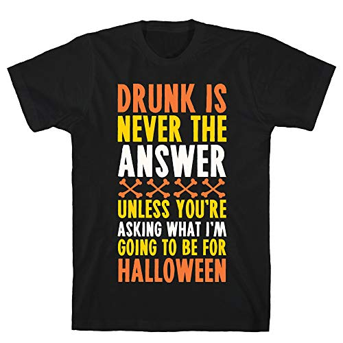 LookHUMAN Drunk is Never The Answer Unless You're Asking What I'm Going to Be for Halloween 2X Black Men's Cotton Tee ()