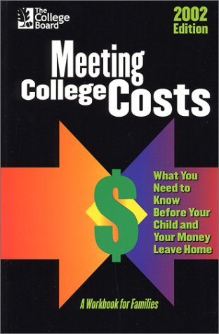 Meeting College Costs 2002: What You Need to Know Before Your Child and Your Money Leave Home