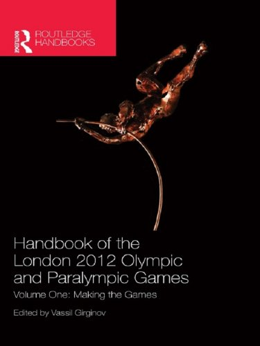 Handbook of the London 2012 Olympic and Paralympic Games: Volume One: Making the Games: Volume 1 (Routledge Handbooks) Pdf